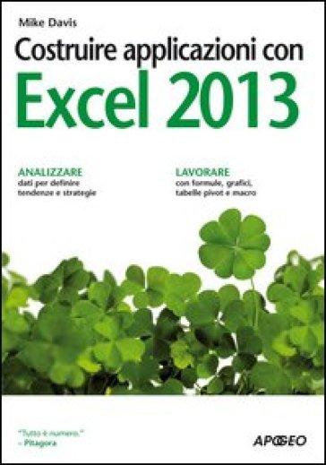 Costruire applicazioni con Excel 2013 - Mike Davis |