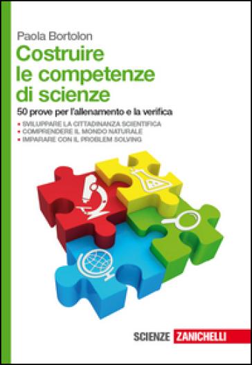 Costruire le competenze di scienze. 50 prove per l'allenamento e la verifica. Per le Scuole superiori - Paola Bortolon pdf epub
