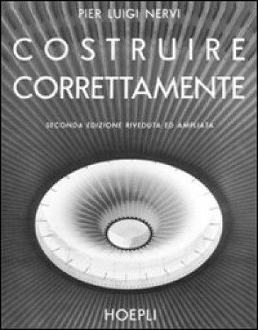 Costruire correttamente. Caratteristiche e possibilità delle strutture cementizie armate - P. Luigi Nervi |