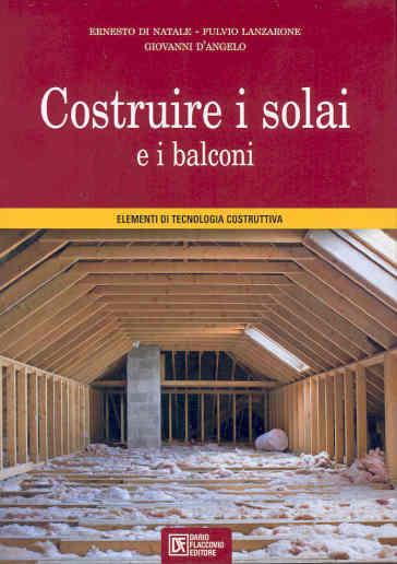 Costruire i solai e i balconi. Elementi di tecnologia costruttiva - Fulvio Lanzarone | Thecosgala.com