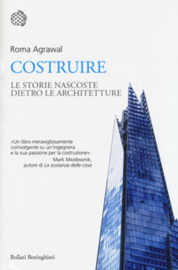 Costruire. Le strutture nascoste dietro le architetture - Roma Agrawal pdf epub