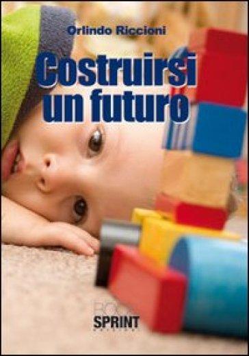 Costruirsi un futuro - Orlindo Riccioni |
