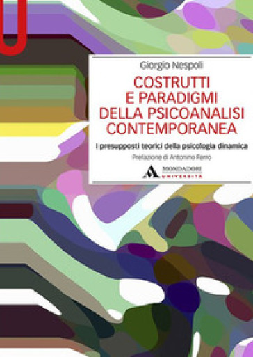 Costrutti e paradigmi della psicoanalisi contemporanea. I presupposti teorici della psicologia dinamica - Giorgio Nespoli | Ericsfund.org