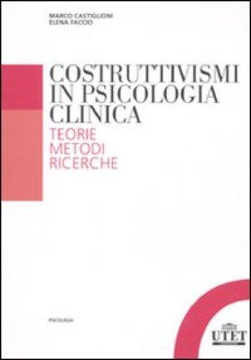Costruttivismi in psicologia clinica. Teorie, metodi, ricerche - M. Castiglioni   Rochesterscifianimecon.com