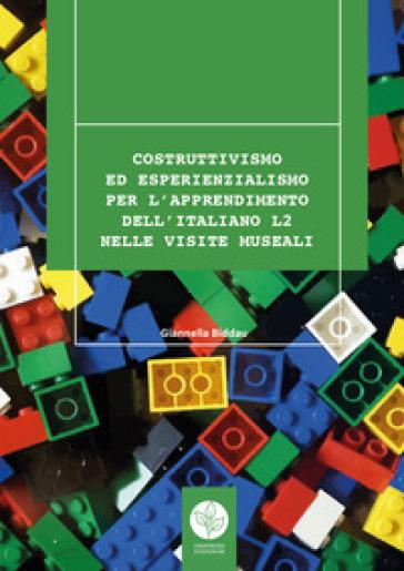 Costruttivismo ed esperienzialismo per l'apprendimento dell'italiano L2 nelle visite museali - Giannella Biddau |