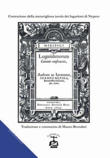 Costruzione della meravigliosa tavola dei logaritmi. Testo latino a fronte - Nepero | Thecosgala.com