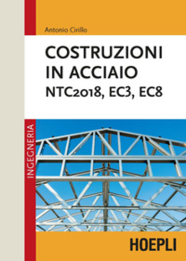 Costruzioni in acciaio. NTC2018, EC3, EC8 - Antonio Cirillo |