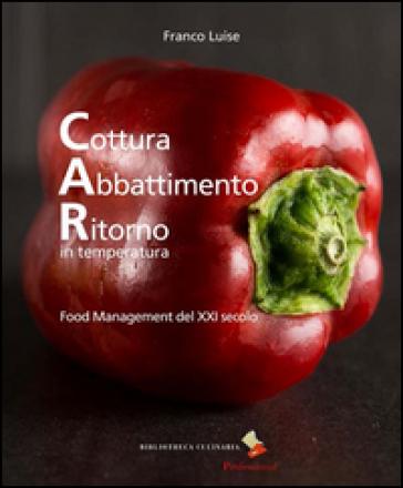 Cottura abbattimento ritorno in temperatura. Food management del XXI secolo - Franco Luise |