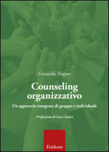 Counseling organizzativo. Un approccio integrato di gruppo e individuale - Graziella Nugnes | Rochesterscifianimecon.com