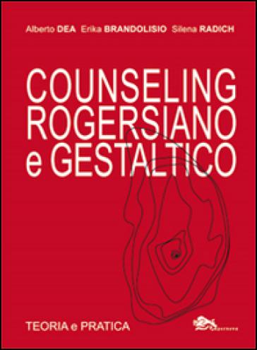 Counseling rogersiano e gestaltico. Teoria e pratica - Alberto Dea pdf epub