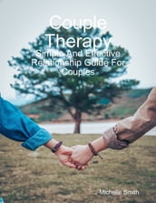 Couple Therapy: Simple and Effective Relationship Guide for Couples