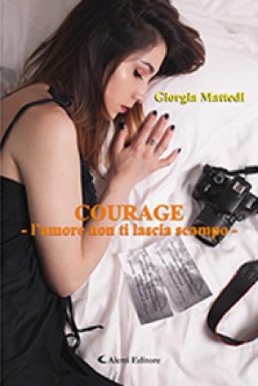 Courage. L'amore non ti lascia scampo - Giorgia Mattedi |