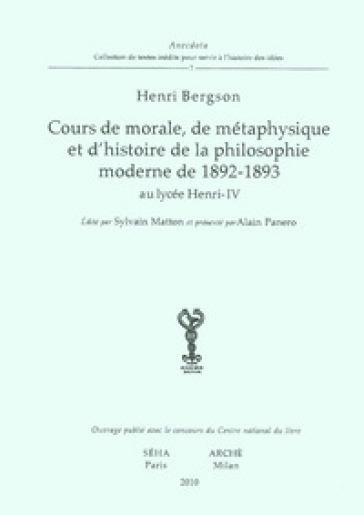 Cours de morale, de métaphisique et d'histoire de la philosophie moderne de 1892-1893 au lycée Henry-IV - Henri Bergson |