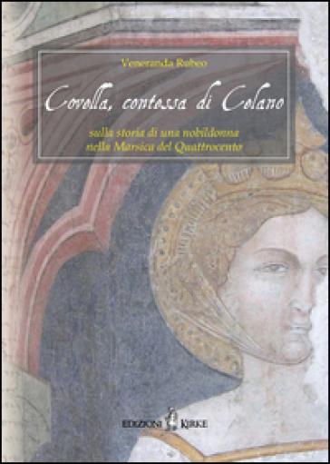 Covella, contessa di Celano. Sulla storia di una nobildonna nella Marsica del Quattrocento - Veneranda Rubeo   Kritjur.org