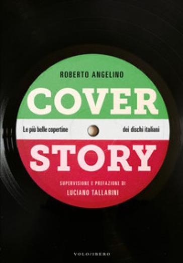 Cover story. Le più belle copertine dei dischi italiani - Roberto Angelino | Ericsfund.org