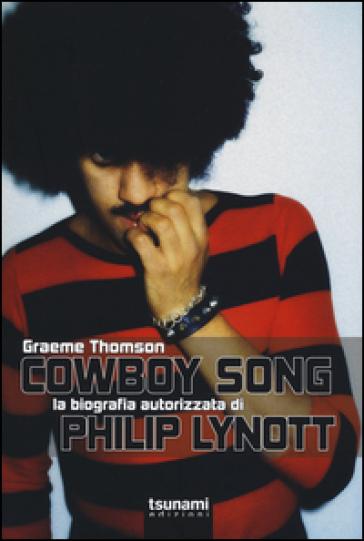 Cowboy Song. La biografia autorizzata di Phil Lynott - Graeme Thomson  