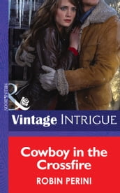 Cowboy In The Crossfire (Mills & Boon Intrigue)