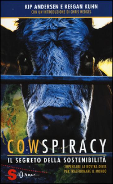 Cowspiracy. Il segreto della sostenibilità. Ripensare la nostra dieta per trasformare il mondo - Kip Andersen |