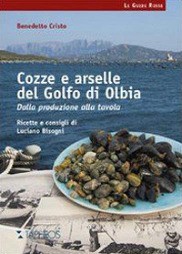 Cozze e arselle del golfo di Olbia. Dalla produzione alla tavola - Benedetto Cristo  
