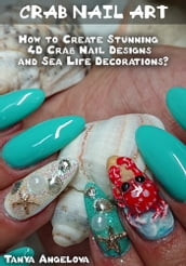 Crab Nail Art: How to Create Stunning 4D Crab Nail Designs and Sea Life Decorations?