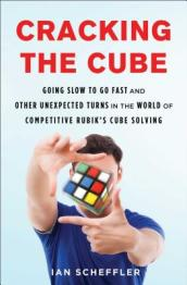Cracking the Cube: Going Slow to Go Fast and Other Unexpected Turns in  the World of Competitive Rubik s Cube Solving