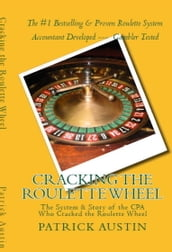 Cracking the Roulette Wheel: The System & Story of the CPA Who Cracked the Roulette Wheel