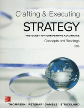 Crafting and executing strategy. The quest for competitive advantage. Concepts and readings