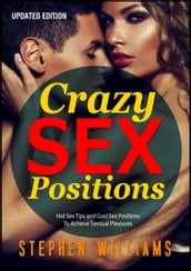 Crazy Sex Positions: Hot Sex Tips and Cool Sex Positions To Achieve Sensual Pleasures