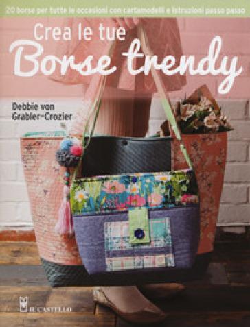 Crea le tue borse trendy - Debbie Grabler-Crozier | Rochesterscifianimecon.com