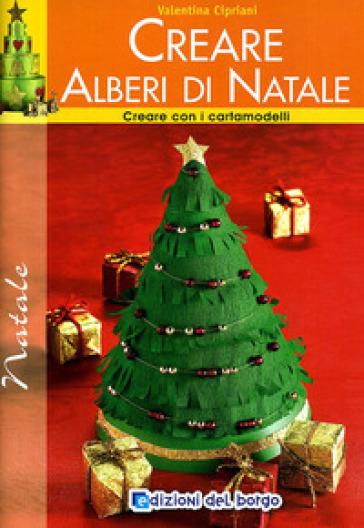 Creare alberi di Natale. Con i cartamodelli - Valentina Cipriani  