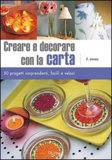 Creare e decorare con la carta cinquanta progetti for Creare progetti online