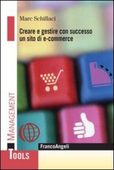 Creare e gestire con successo un sito di e-commerce - Marc Schillaci pdf epub