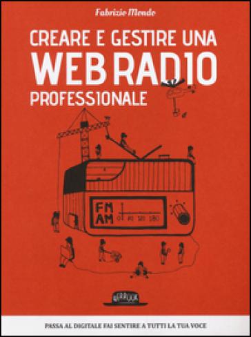 Creare e gestire una web radio professionale - Fabrizio Mondo |