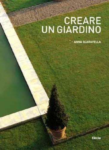 Creare un giardino anna scaravella libro mondadori store for Creare un giardino