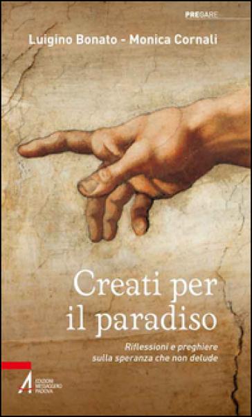 Creati per il paradiso. Riflessioni e preghiere sulla speranza che non delude - L. Bonato  