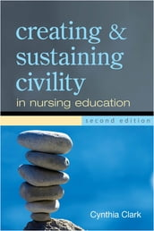 Creating and Sustaining Civility in Nursing Education, Second Edition