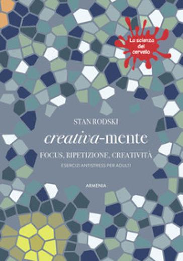 Creativa-mente. Focus, ripetizione, creatività. Esercizi antistress per adulti. La scienza del cervello - Stan Roski | Jonathanterrington.com