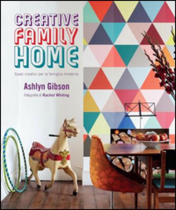 Creative family home. Spazi creativi per la famiglia moderna - Ashlyn Gibson |