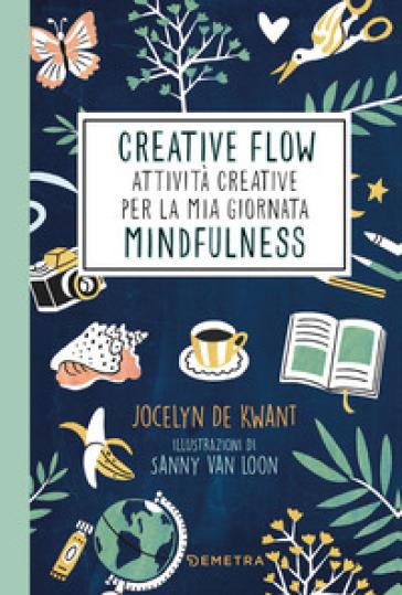 Creative flow. Attività creative per la mia giornata mindfulness - Jocelyn de Kwant | Thecosgala.com