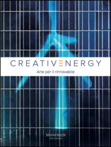 Creativenergy. Arte per il rinnovabile. Ediz. bilingue - Elena Di Raddo |
