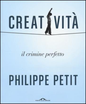 Creatività. Il crimine perfetto - Philippe Petit |