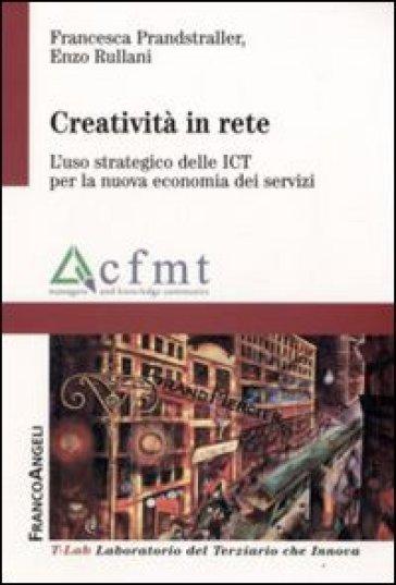 Creatività in rete. L'uso strategico delle ICT per la nuova economia dei servizi - Francesca Prandstraller |