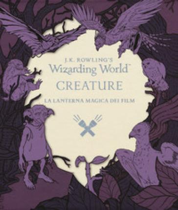 Creature. La lanterna magica dei film. Il magico mondo di J.K. Rowling. Ediz. illustrata - V. Vitali |