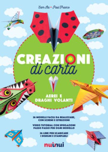 Creazioni di carta. Aerei e draghi volanti. Ediz. a colori - Sam Ita | Rochesterscifianimecon.com