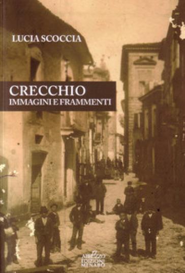 Crecchio. Immagini e frammenti - Lucia Scoccia | Kritjur.org
