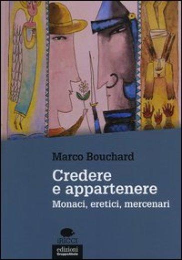 Credere e appartenere. Monaci, eretici, mercenari - Marco Bouchard   Kritjur.org
