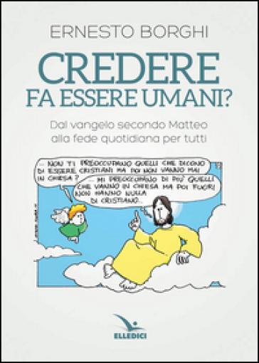 Credere fa essere umani? Dal Vangelo secondo Matteo alla fede quotidiana per tutti - Ernesto Borghi | Kritjur.org