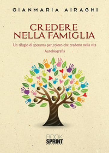 Credere nella famiglia. Un rifugio di speranza per coloro che credono nella vita - Gianmaria Airaghi pdf epub