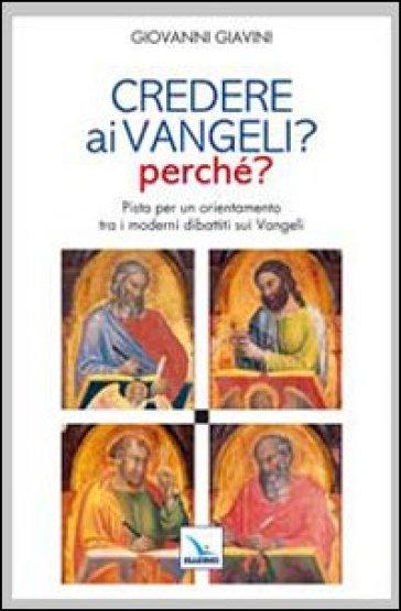 Credere ai vangeli? Perché? Pista per un orientamento tra i moderni dibattiti sui Vangeli - Giovanni Giavini pdf epub