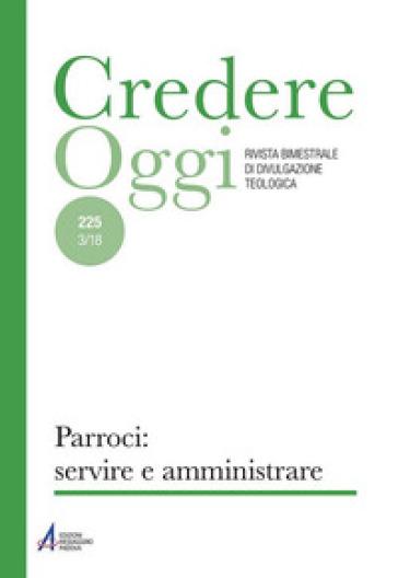 Credereoggi (2018). 225: Parroci: servire e amministrare